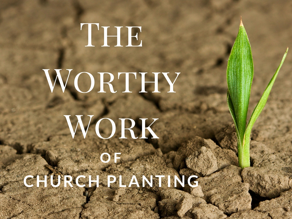 The Worthy Work of Church Planting
